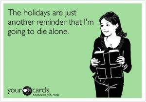 funny-holidays-reminder-going-to-die-alone